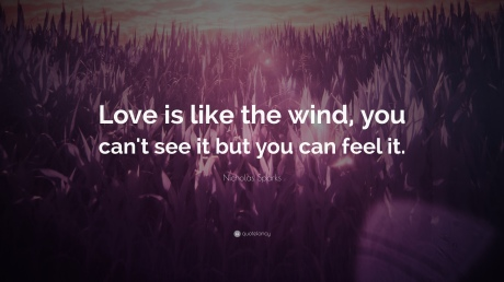 5905-Nicholas-Sparks-Quote-Love-is-like-the-wind-you-can-t-see-it-but