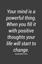 quotes-about-life-your-mind-is-a-powerful-thing-when-you-fill-it-with-positive-thoughts-your