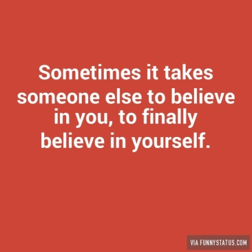 sometimes-it-takes-someone-else-to-believe-in-you-1254-640x640