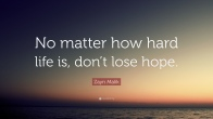 1737894-Zayn-Malik-Quote-No-matter-how-hard-life-is-don-t-lose-hope