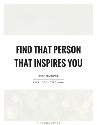 find-that-person-that-inspires-you-quote-1