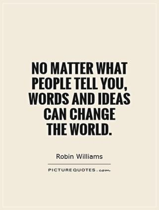 no-matter-what-people-tell-you-words-and-ideas-can-change-the-world-quote-1