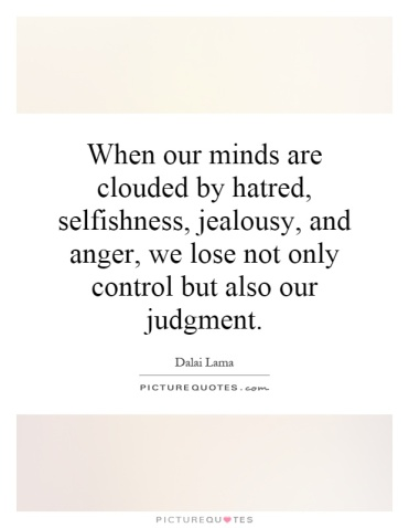 When-our-minds-are-clouded-by-hatred-selfishness-jealousy-and-anger-we-lose-not-only-control-but-also-our-judgment.-Dalai-Lama