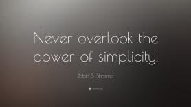"Inspirational Quotes About Simplicity Robin S. Sharma Quote ""Never Overlook The Power Of Simplicity."" (18 - QUOTES FAMOUS"